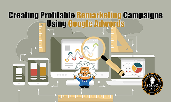 Creating Profitable Remarketing Campaigns Using Google Adwords