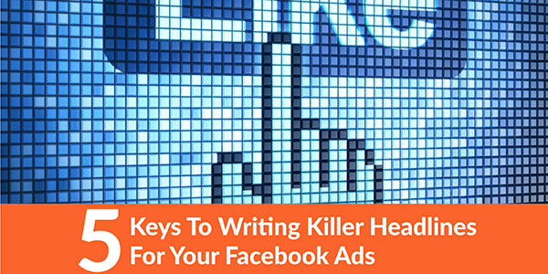 Keys to writing killer headlines for your facebook ads