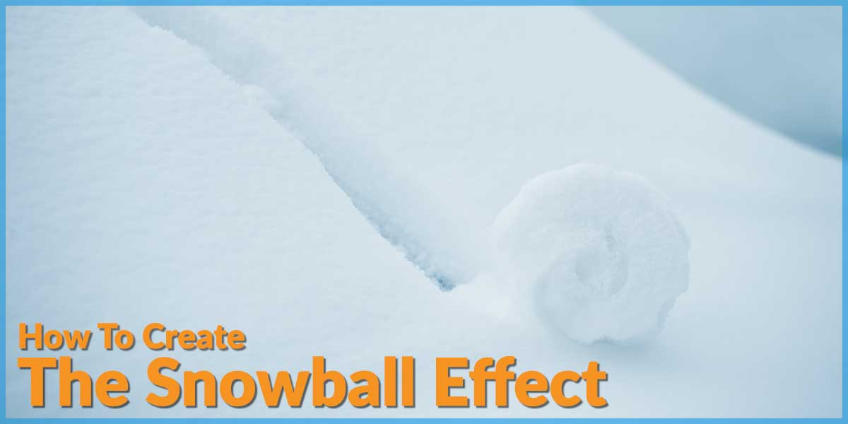How To Create The Snowball Effect In Your Business |Social